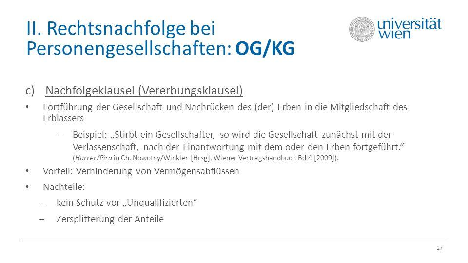 II. Rechtsnachfolge bei Personengesellschaften: OG/KG 27 c) Nachfolgeklausel (Vererbungsklausel) Fortführung der Gesellschaft und Nachrücken des (der)