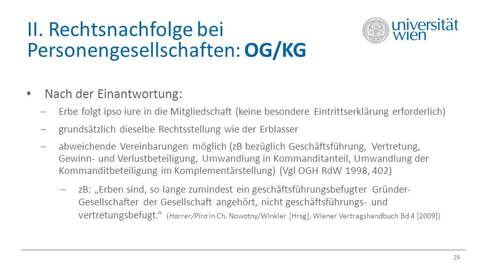 II. Rechtsnachfolge bei Personengesellschaften: OG/KG 29 Nach der Einantwortung:  Erbe folgt ipso iure in die Mitgliedschaft (keine besondere Eintrit
