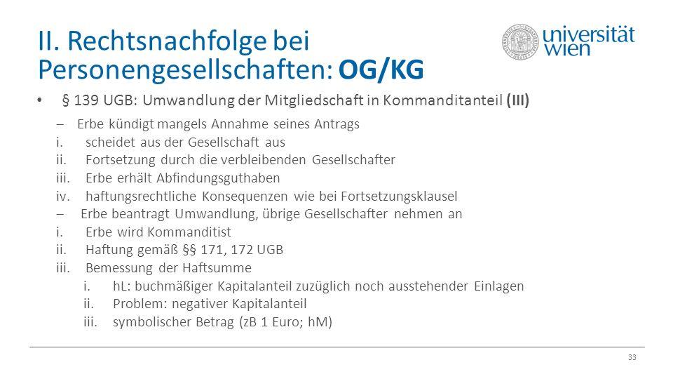 II. Rechtsnachfolge bei Personengesellschaften: OG/KG 33 § 139 UGB: Umwandlung der Mitgliedschaft in Kommanditanteil (III)  Erbe kündigt mangels Anna