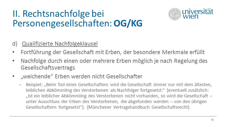II. Rechtsnachfolge bei Personengesellschaften: OG/KG 35 d) Qualifizierte Nachfolgeklausel Fortführung der Gesellschaft mit Erben, der besondere Merkm