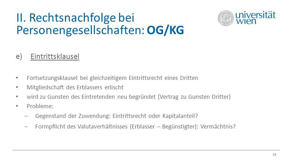 II. Rechtsnachfolge bei Personengesellschaften: OG/KG 39 e)Eintrittsklausel Fortsetzungsklausel bei gleichzeitigem Eintrittsrecht eines Dritten Mitgli