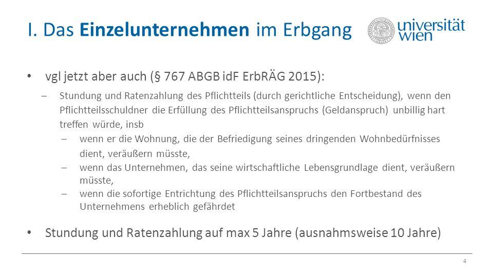 I. Das Einzelunternehmen im Erbgang 4 vgl jetzt aber auch (§ 767 ABGB idF ErbRÄG 2015):  Stundung und Ratenzahlung des Pflichtteils (durch gerichtlic