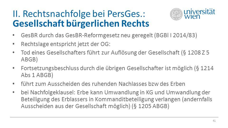 II. Rechtsnachfolge bei PersGes.: Gesellschaft bürgerlichen Rechts 41 GesBR durch das GesBR-Reformgesetz neu geregelt (BGBl I 2014/83) Rechtslage ents