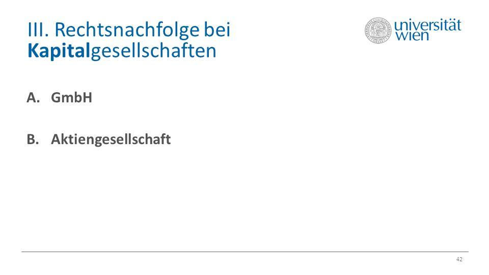 III. Rechtsnachfolge bei Kapitalgesellschaften 42 A.GmbH B.Aktiengesellschaft