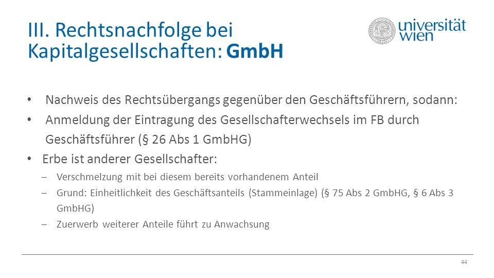 III. Rechtsnachfolge bei Kapitalgesellschaften: GmbH 44 Nachweis des Rechtsübergangs gegenüber den Geschäftsführern, sodann: Anmeldung der Eintragung