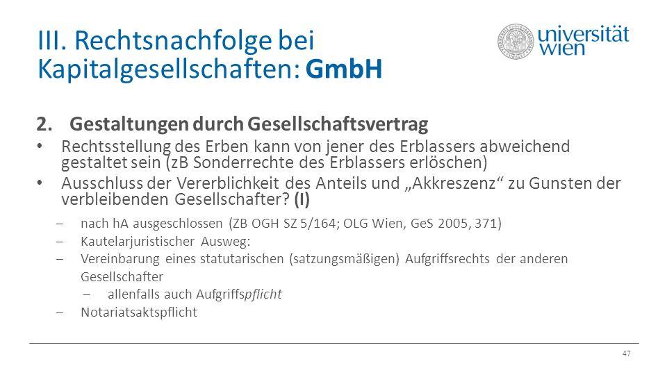 III. Rechtsnachfolge bei Kapitalgesellschaften: GmbH 47 2.Gestaltungen durch Gesellschaftsvertrag Rechtsstellung des Erben kann von jener des Erblasse