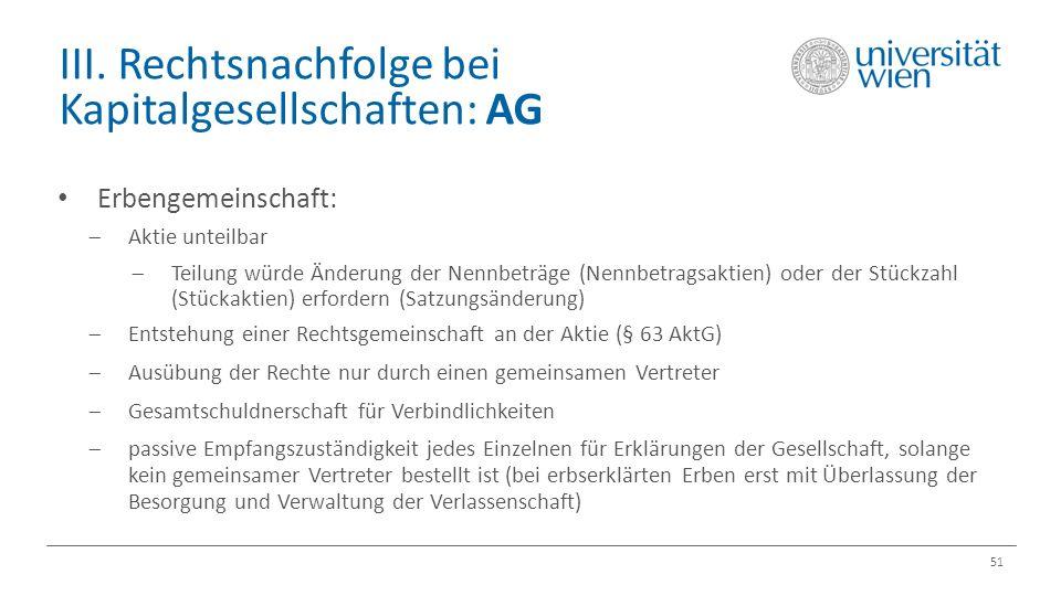 III. Rechtsnachfolge bei Kapitalgesellschaften: AG 51 Erbengemeinschaft:  Aktie unteilbar  Teilung würde Änderung der Nennbeträge (Nennbetragsaktien