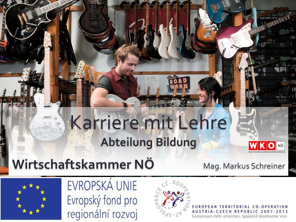 Karriere mit Lehre Abteilung Bildung Wirtschaftskammer NÖ Mag. Markus Schreiner