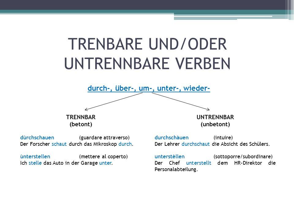 TRENBARE UND/ODER UNTRENNBARE VERBEN durch-, über-, um-, unter-, wieder- TRENNBAR (betont) dùrchschauen(guardare attraverso) Der Forscher schaut durch