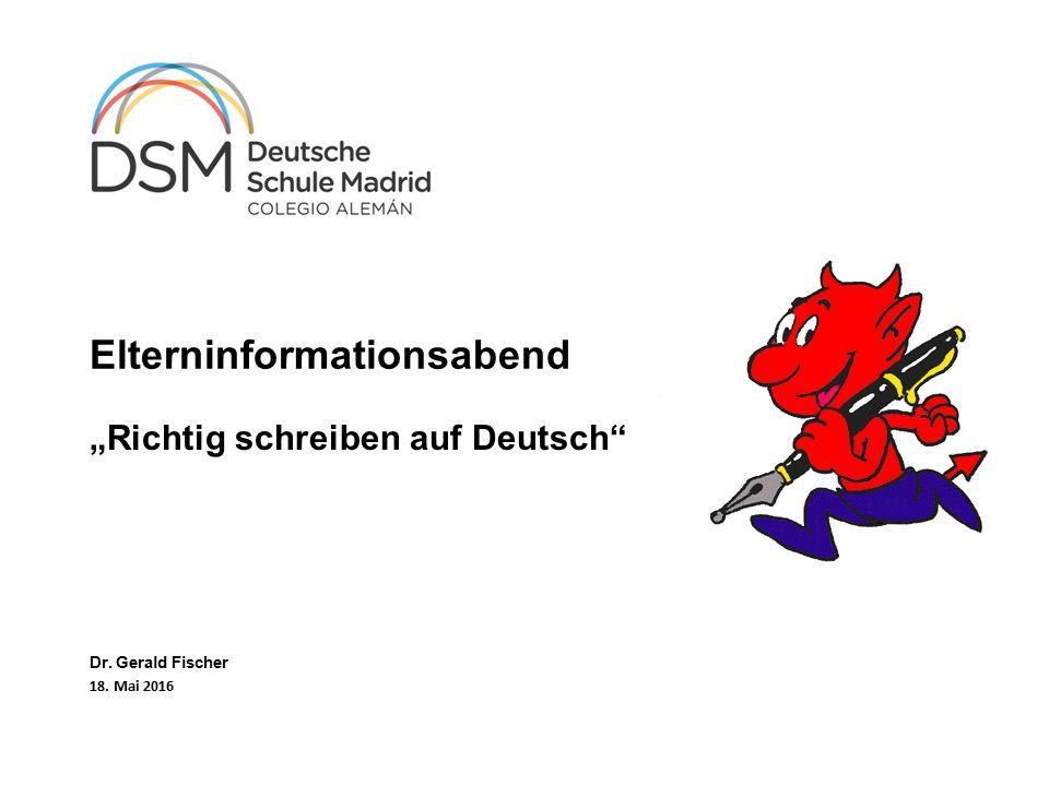 """Elterninformationsabend """"Richtig schreiben auf Deutsch"""" Dr. Gerald Fischer 18. Mai 2016"""