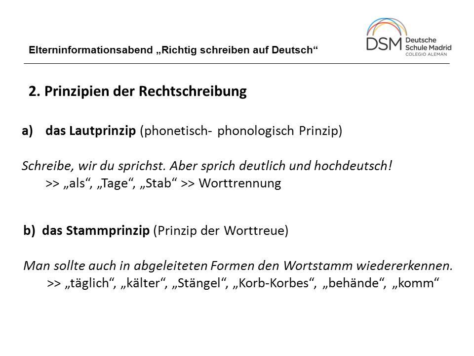 """Elterninformationsabend """"Richtig schreiben auf Deutsch"""" 2. Prinzipien der Rechtschreibung a)das Lautprinzip (phonetisch- phonologisch Prinzip) Schreib"""