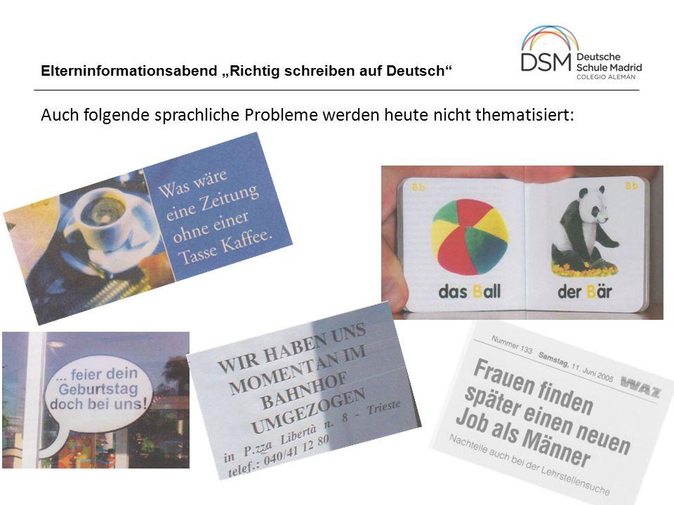 """Elterninformationsabend """"Richtig schreiben auf Deutsch"""" Auch folgende sprachliche Probleme werden heute nicht thematisiert:"""