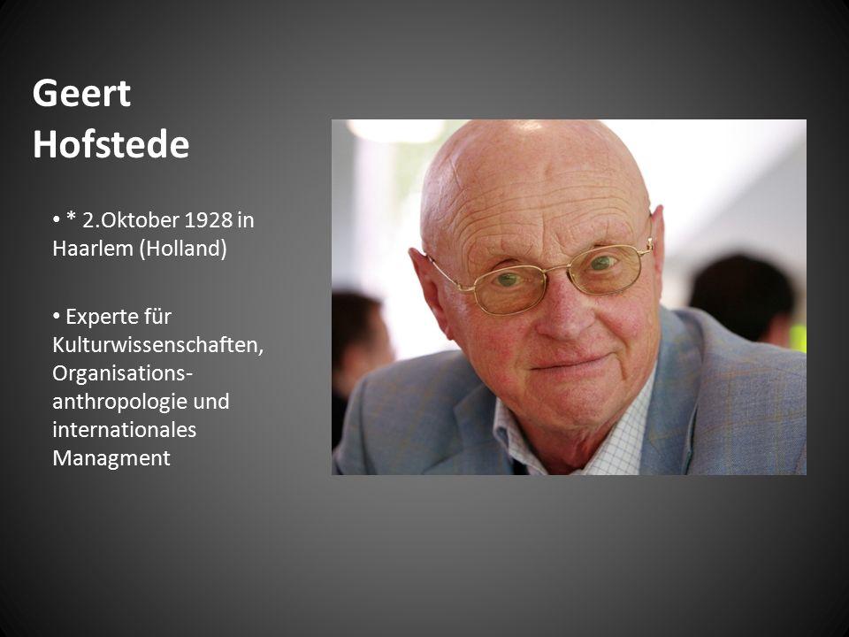 Geert Hofstede * 2.Oktober 1928 in Haarlem (Holland) Experte für Kulturwissenschaften, Organisations- anthropologie und internationales Managment