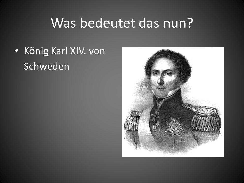 Was bedeutet das nun König Karl XIV. von Schweden