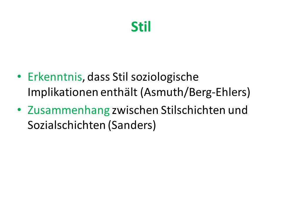 Stil Erkenntnis, dass Stil soziologische Implikationen enthält (Asmuth/Berg-Ehlers) Zusammenhang zwischen Stilschichten und Sozialschichten (Sanders)