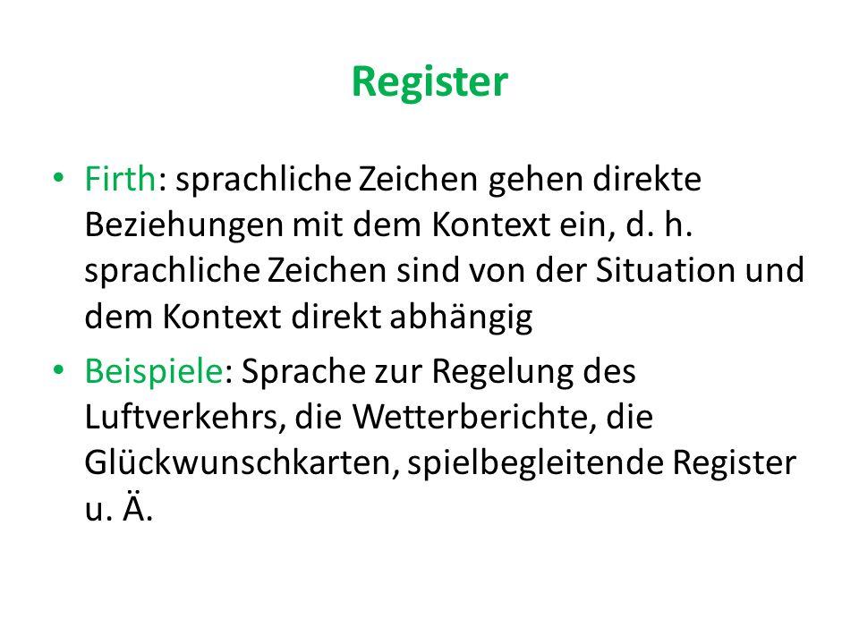 Register Firth: sprachliche Zeichen gehen direkte Beziehungen mit dem Kontext ein, d.