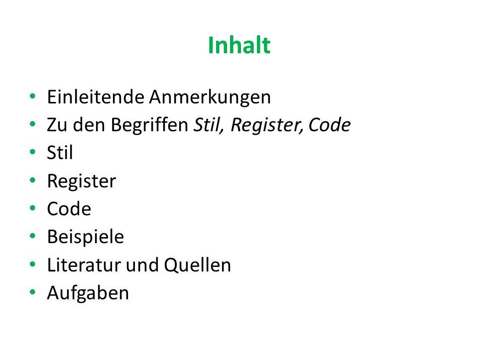 Inhalt Einleitende Anmerkungen Zu den Begriffen Stil, Register, Code Stil Register Code Beispiele Literatur und Quellen Aufgaben
