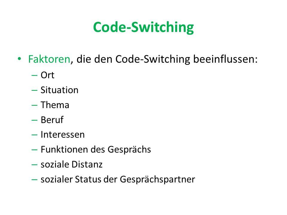 Code-Switching Faktoren, die den Code-Switching beeinflussen: – Ort – Situation – Thema – Beruf – Interessen – Funktionen des Gesprächs – soziale Distanz – sozialer Status der Gesprächspartner