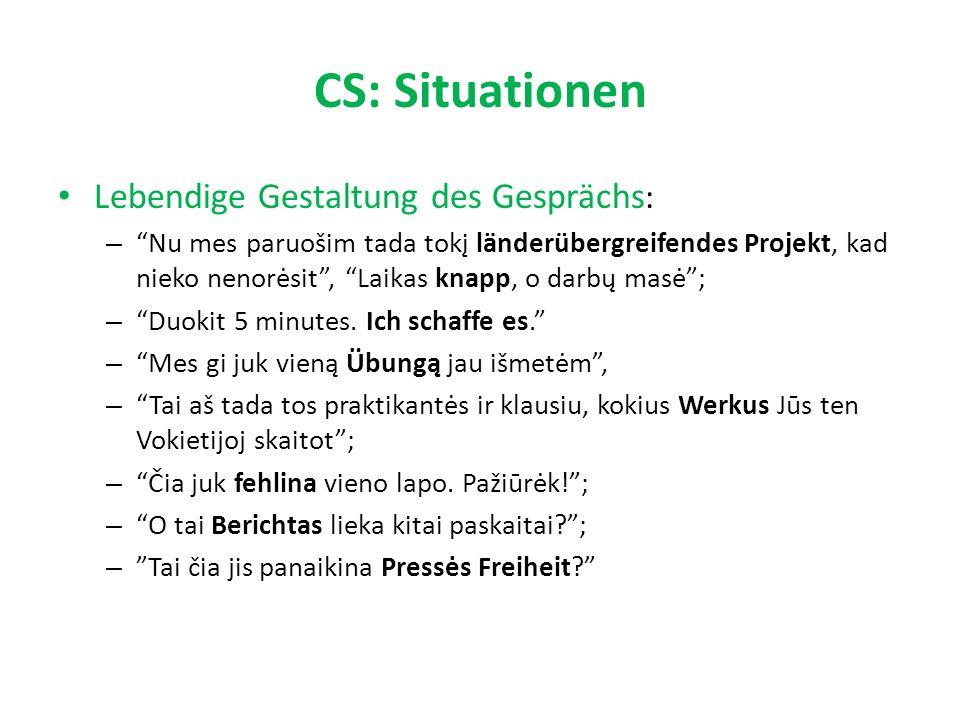 CS: Situationen Lebendige Gestaltung des Gesprächs : – Nu mes paruošim tada tokį länderübergreifendes Projekt, kad nieko nenorėsit , Laikas knapp, o darbų masė ; – Duokit 5 minutes.