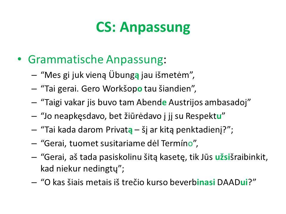 CS: Anpassung Grammatische Anpassung: – Mes gi juk vieną Übungą jau išmetėm , – Tai gerai.
