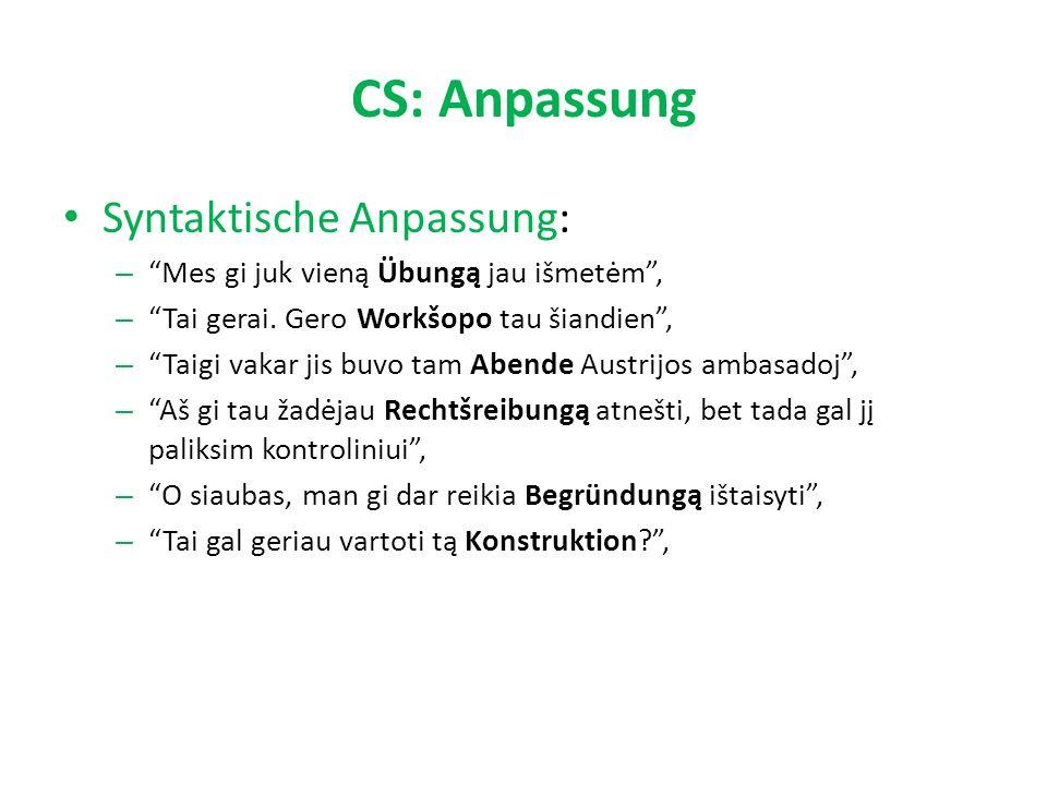 CS: Anpassung Syntaktische Anpassung: – Mes gi juk vieną Übungą jau išmetėm , – Tai gerai.