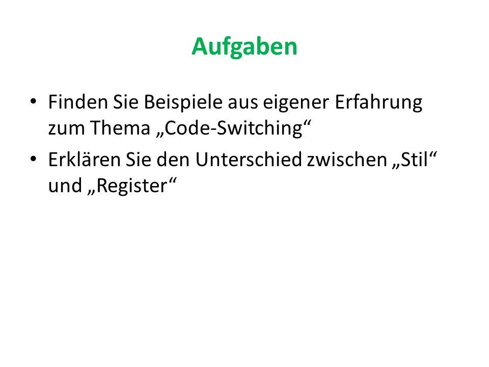 """Aufgaben Finden Sie Beispiele aus eigener Erfahrung zum Thema """"Code-Switching Erklären Sie den Unterschied zwischen """"Stil und """"Register"""