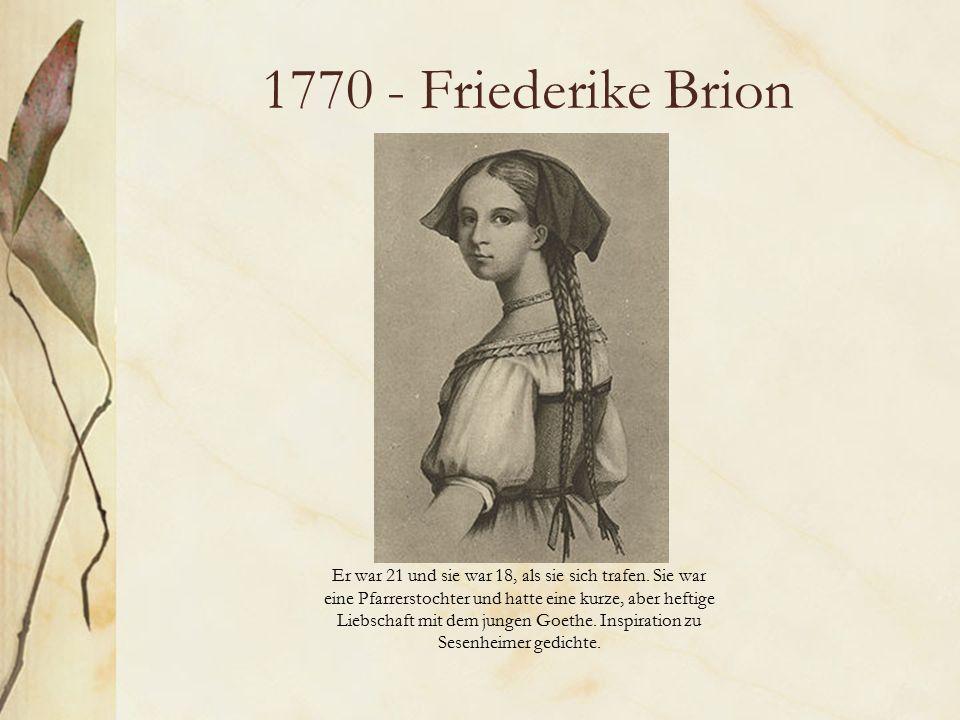 1770 - Friederike Brion Er war 21 und sie war 18, als sie sich trafen.