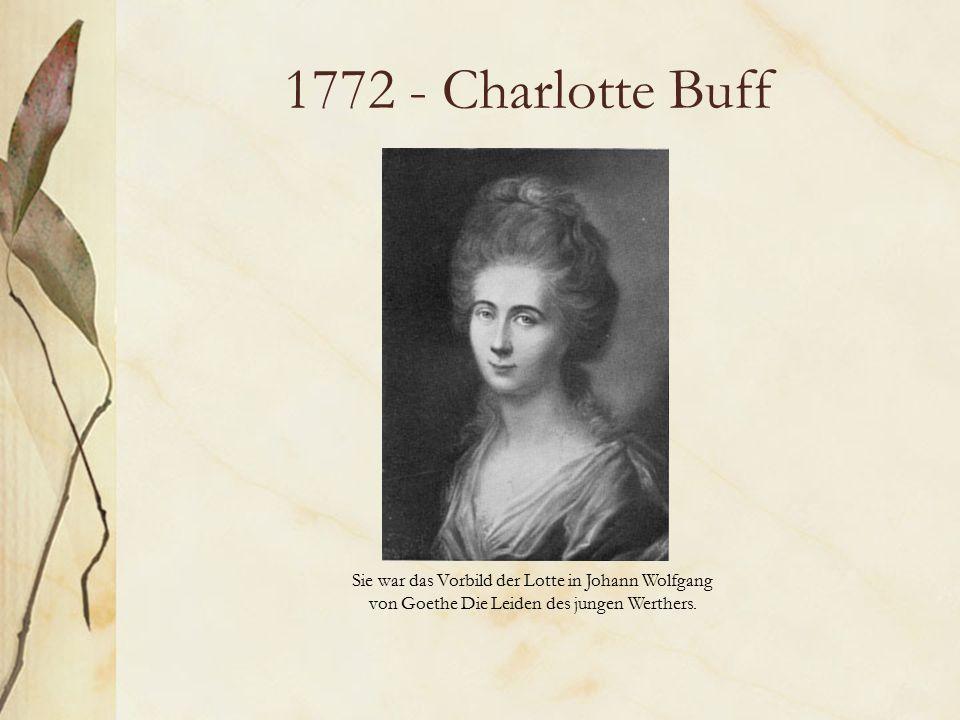 1772 - Charlotte Buff Sie war das Vorbild der Lotte in Johann Wolfgang von Goethe Die Leiden des jungen Werthers.