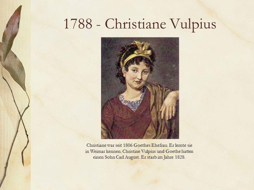 1788 - Christiane Vulpius Christiane war seit 1806 Goethes Ehefrau.