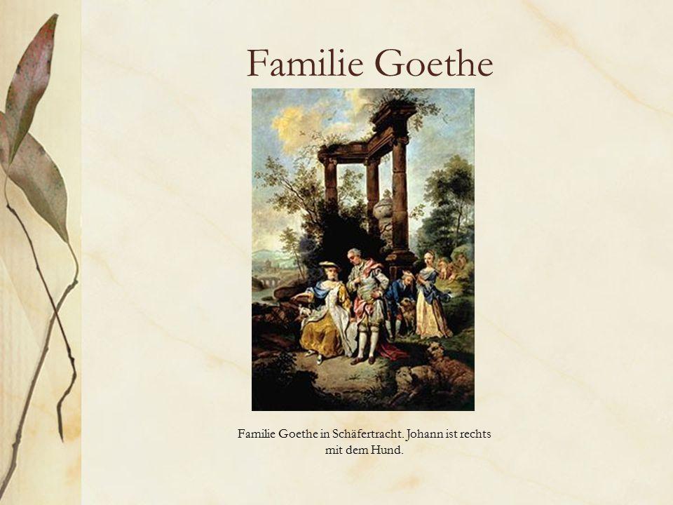Familie Goethe Familie Goethe in Schäfertracht. Johann ist rechts mit dem Hund.