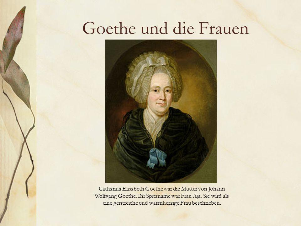 Goethe und die Frauen Catharina Elisabeth Goethe war die Mutter von Johann Wolfgang Goethe.