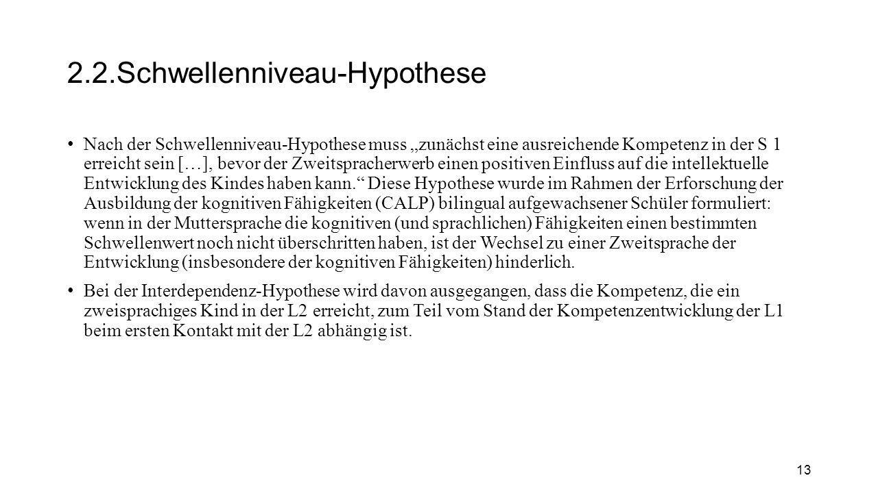"""2.2.Schwellenniveau-Hypothese Nach der Schwellenniveau-Hypothese muss """"zunächst eine ausreichende Kompetenz in der S 1 erreicht sein […], bevor der Zw"""