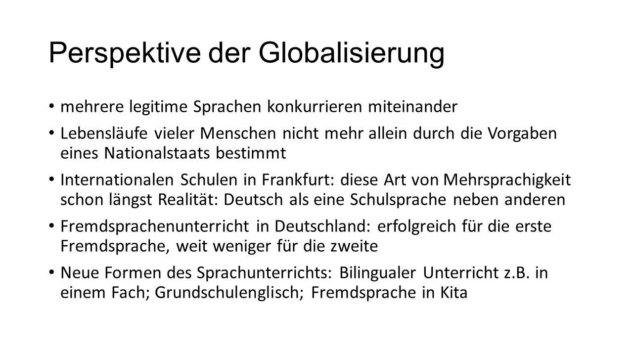 Perspektive der Globalisierung mehrere legitime Sprachen konkurrieren miteinander Lebensläufe vieler Menschen nicht mehr allein durch die Vorgaben ein