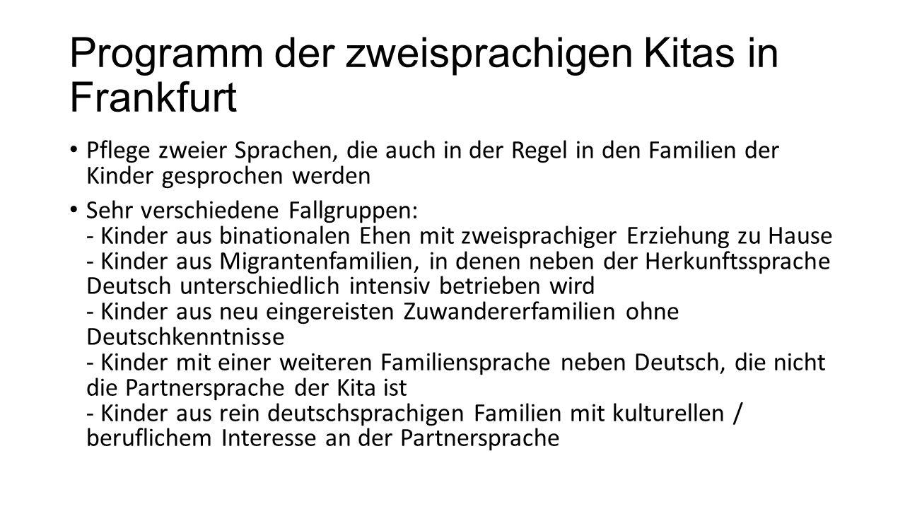 Programm der zweisprachigen Kitas in Frankfurt Pflege zweier Sprachen, die auch in der Regel in den Familien der Kinder gesprochen werden Sehr verschi