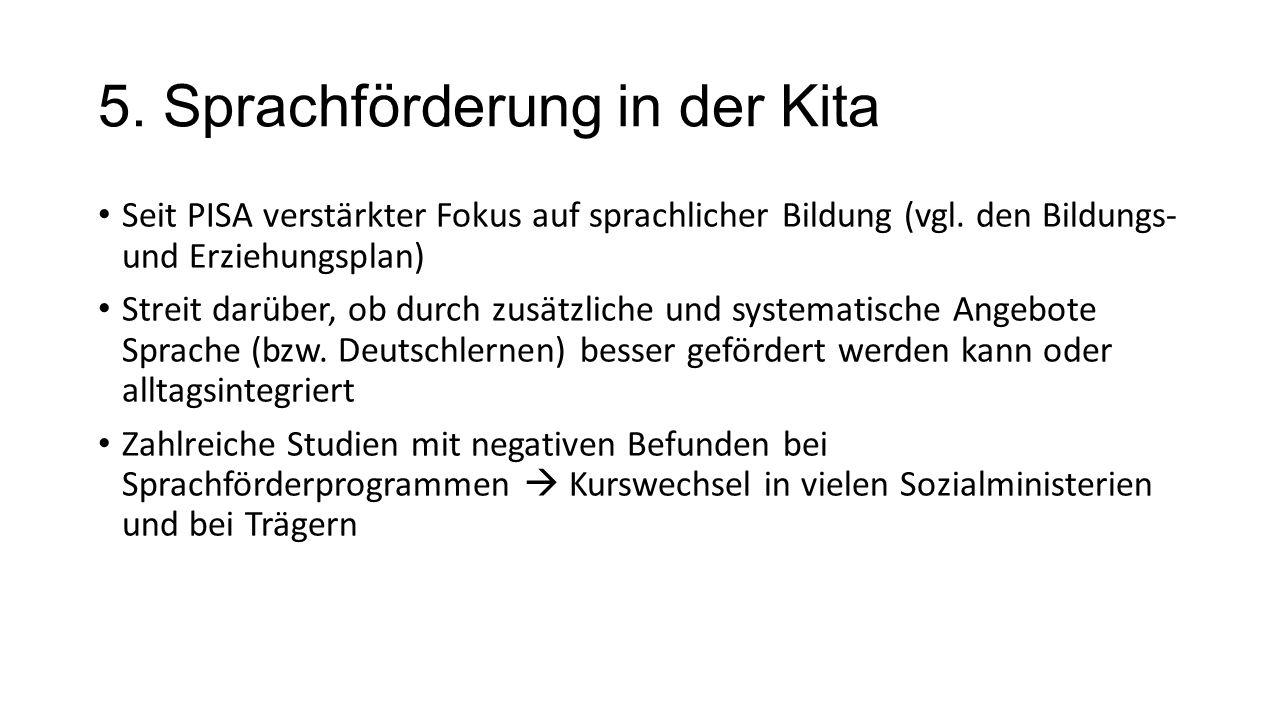 5. Sprachförderung in der Kita Seit PISA verstärkter Fokus auf sprachlicher Bildung (vgl.