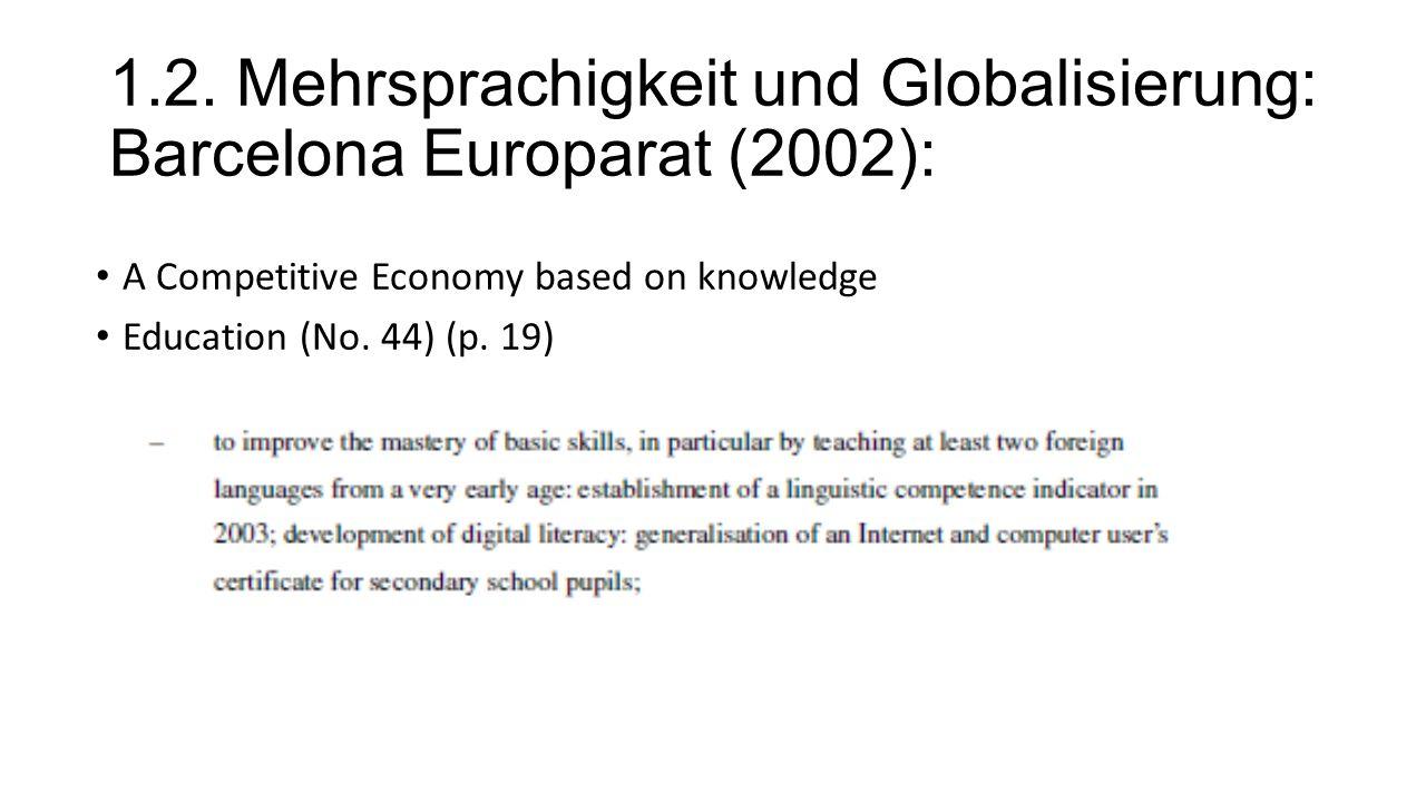 1.2. Mehrsprachigkeit und Globalisierung: Barcelona Europarat (2002): A Competitive Economy based on knowledge Education (No. 44) (p. 19)