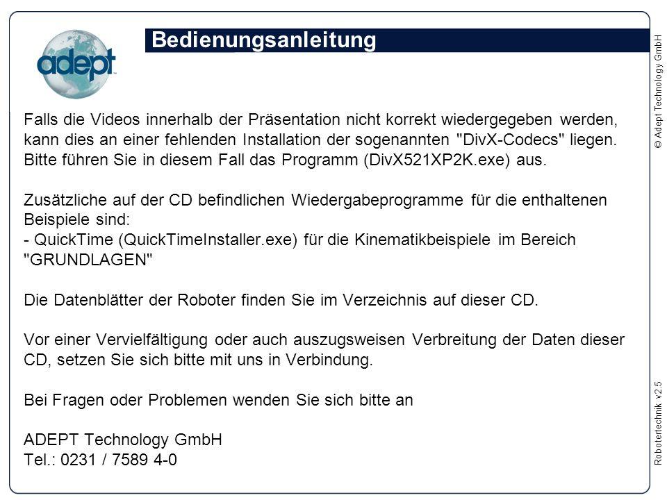 Robotertechnikv2.5 © Adept Technology GmbH Bedienungsanleitung Falls die Videos innerhalb der Präsentation nicht korrekt wiedergegeben werden, kann di