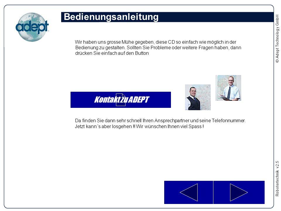 Robotertechnikv2.5 © Adept Technology GmbH Wir haben uns grosse Mühe gegeben, diese CD so einfach wie möglich in der Bedienung zu gestalten. Sollten S