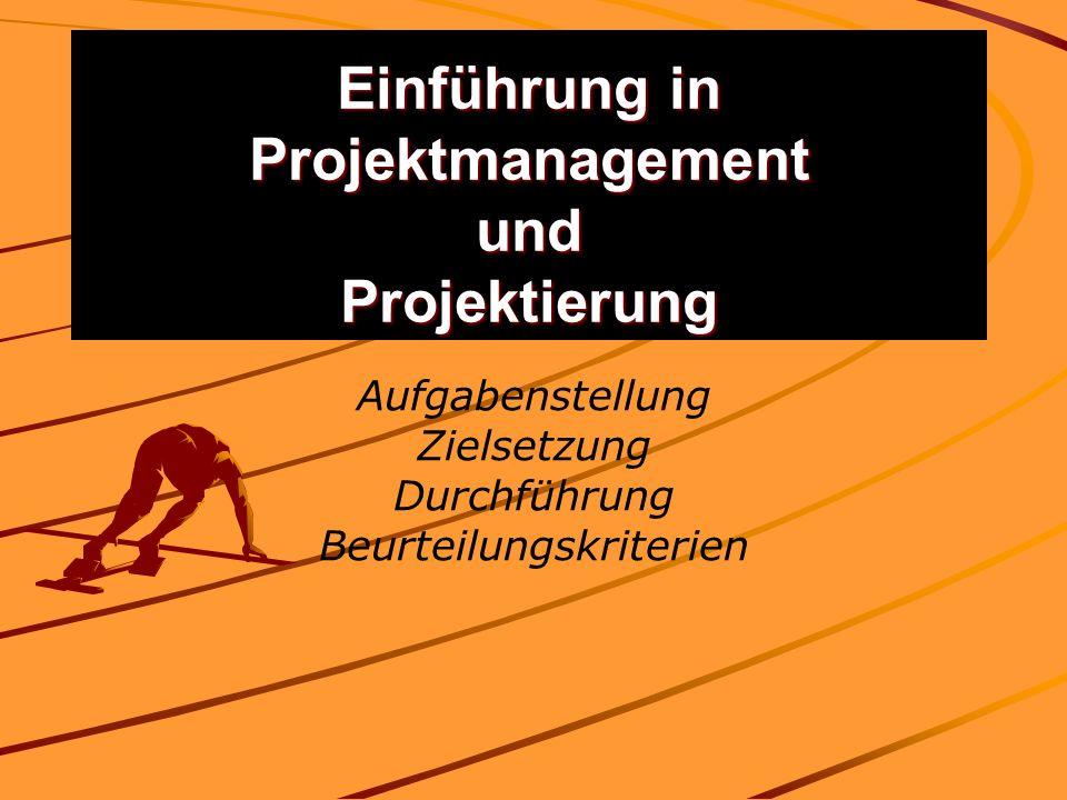 Einführung in Projektmanagement und Projektierung Aufgabenstellung Zielsetzung Durchführung Beurteilungskriterien