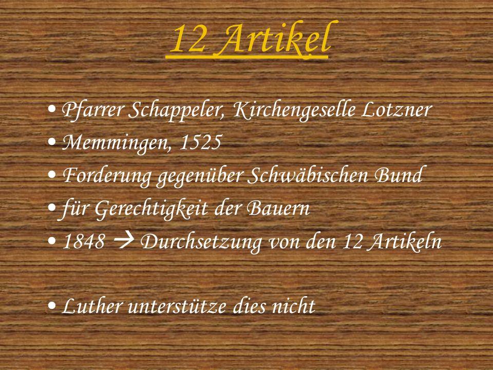 12 Artikel Pfarrer Schappeler, Kirchengeselle Lotzner Memmingen, 1525 Forderung gegenüber Schwäbischen Bund für Gerechtigkeit der Bauern 1848  Durchsetzung von den 12 Artikeln Luther unterstütze dies nicht