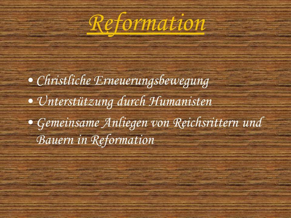 Reformation Christliche Erneuerungsbewegung Unterstützung durch Humanisten Gemeinsame Anliegen von Reichsrittern und Bauern in Reformation