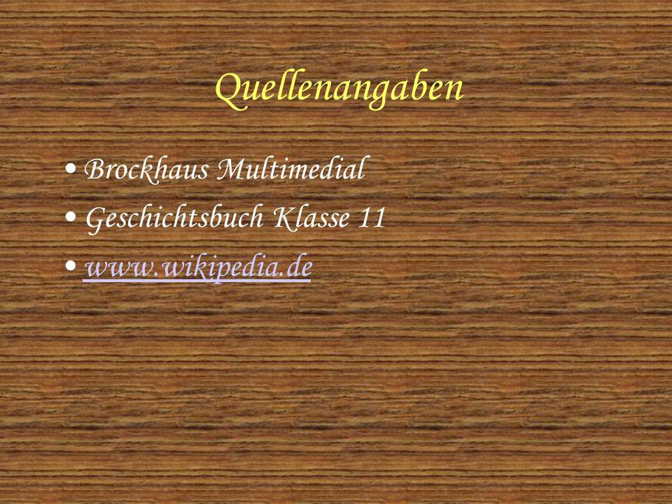 Quellenangaben Brockhaus Multimedial Geschichtsbuch Klasse 11 www.wikipedia.de