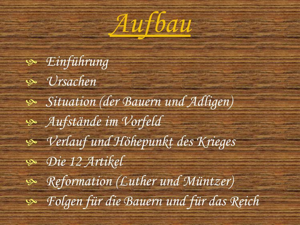 Aufbau  Einführung  Ursachen  Situation (der Bauern und Adligen)  Aufstände im Vorfeld  Verlauf und Höhepunkt des Krieges  Die 12 Artikel  Reformation (Luther und Müntzer)  Folgen für die Bauern und für das Reich