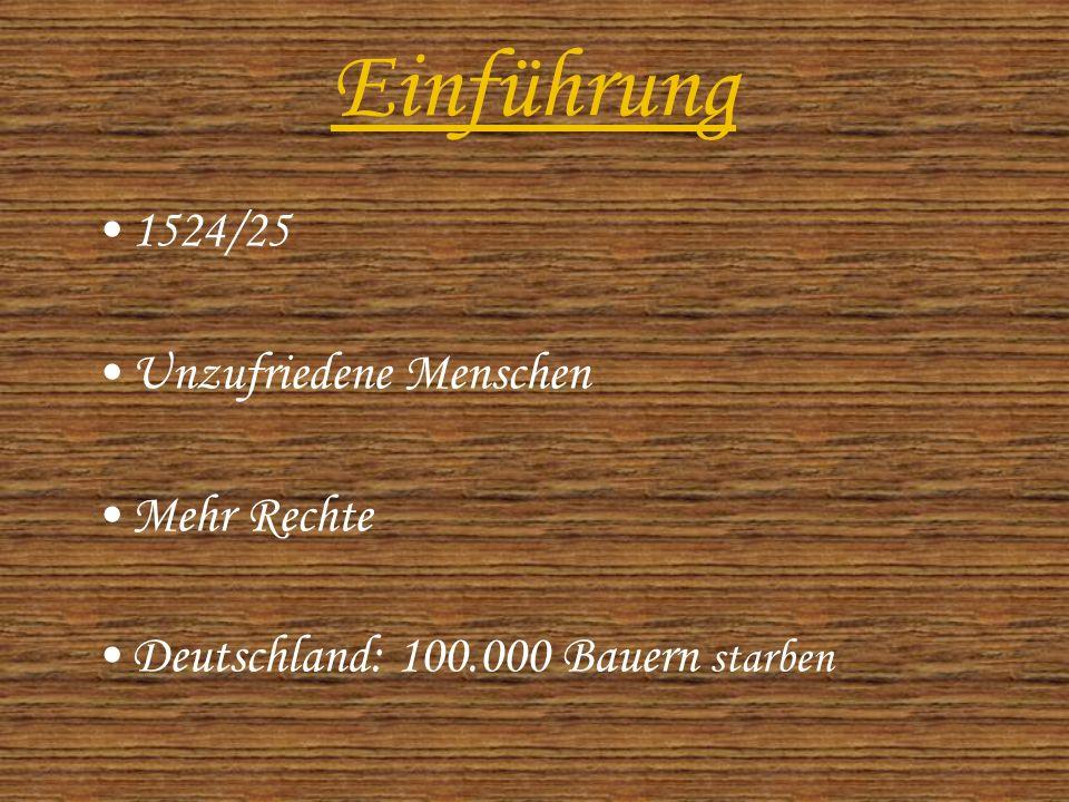 Einführung 1524/25 Unzufriedene Menschen Mehr Rechte Deutschland: 100.000 Bauern starben
