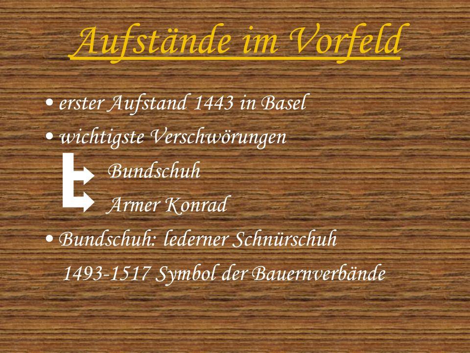 Aufstände im Vorfeld erster Aufstand 1443 in Basel wichtigste Verschwörungen Bundschuh Armer Konrad Bundschuh: lederner Schnürschuh 1493-1517 Symbol der Bauernverbände