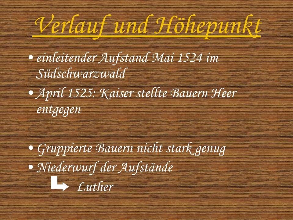 Verlauf und Höhepunkt einleitender Aufstand Mai 1524 im Südschwarzwald April 1525: Kaiser stellte Bauern Heer entgegen Gruppierte Bauern nicht stark genug Niederwurf der Aufstände Luther