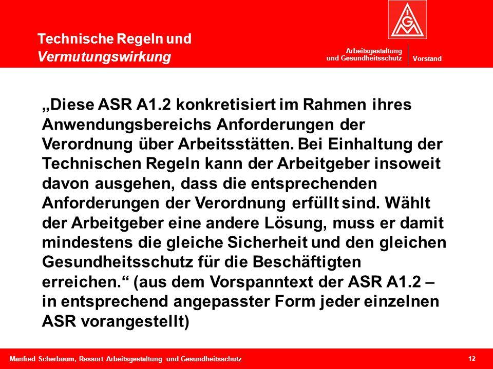 Vorstand Arbeitsgestaltung und Gesundheitsschutz Technische Regeln und Vermutungswirkung 12 Manfred Scherbaum, Ressort Arbeitsgestaltung und Gesundhei