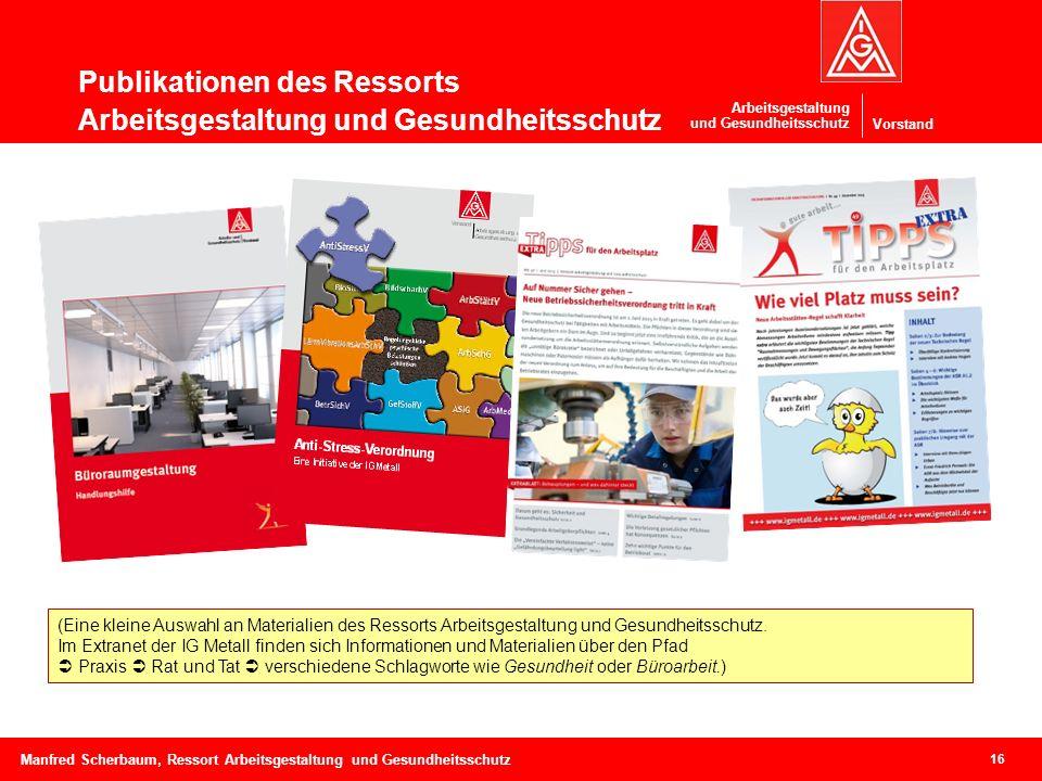 Vorstand Arbeitsgestaltung und Gesundheitsschutz Publikationen des Ressorts Arbeitsgestaltung und Gesundheitsschutz 16 Manfred Scherbaum, Ressort Arbe