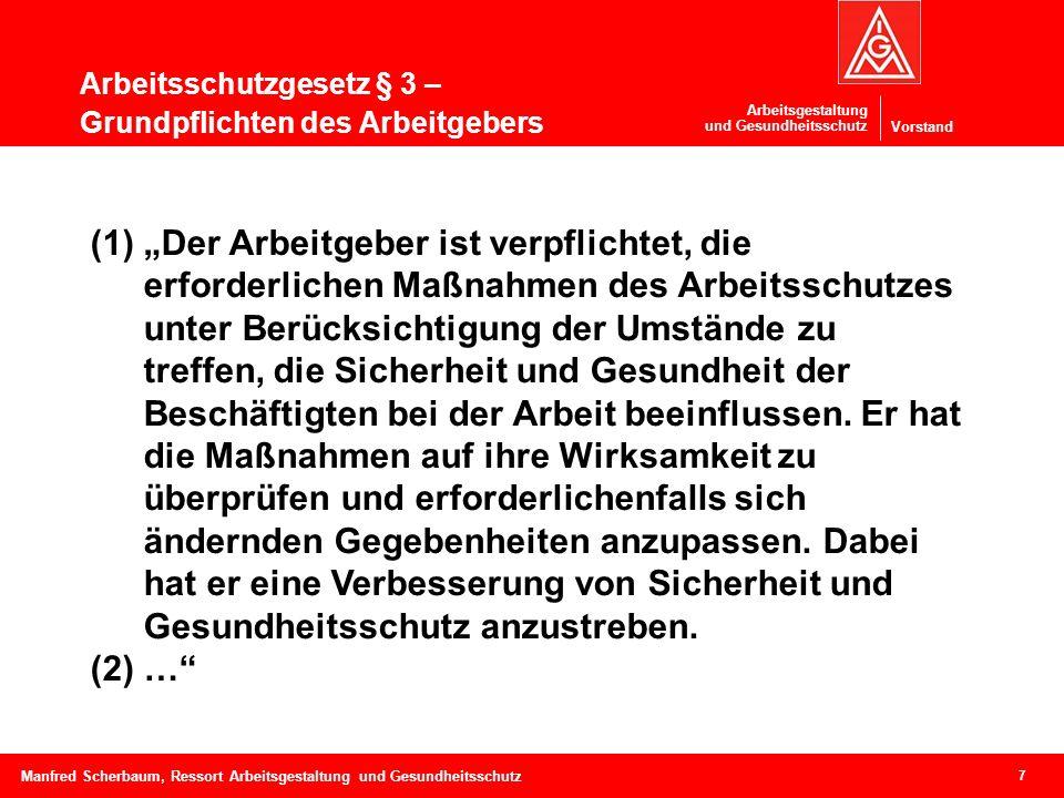 Vorstand Arbeitsgestaltung und Gesundheitsschutz Arbeitsschutzgesetz § 3 – Grundpflichten des Arbeitgebers 7 Manfred Scherbaum, Ressort Arbeitsgestalt