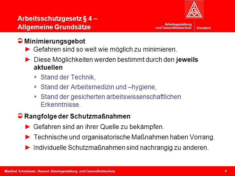 Vorstand Arbeitsgestaltung und Gesundheitsschutz Arbeitsschutzgesetz § 4 – Allgemeine Grundsätze 8 Manfred Scherbaum, Ressort Arbeitsgestaltung und Ge